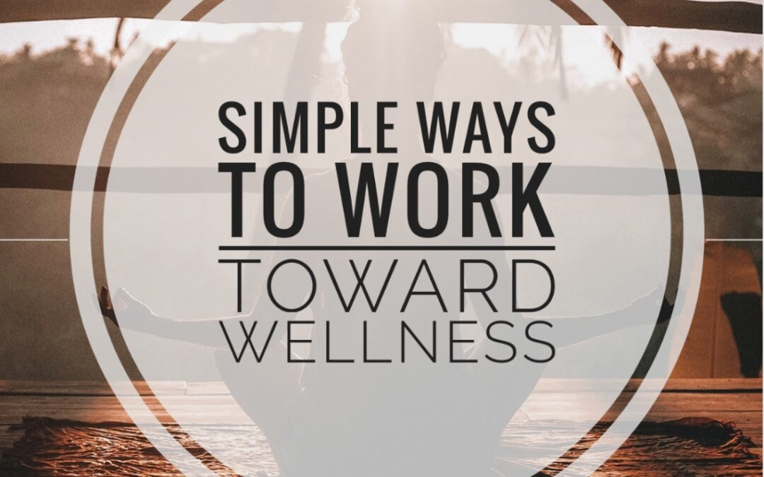Simple ways to work toward wellness