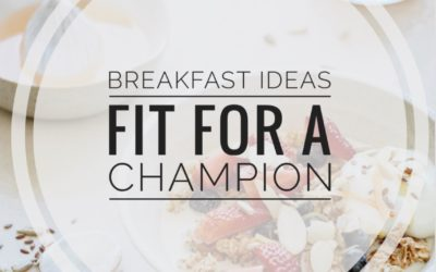 Healthy Breakfast Ideas Fit for a Champion