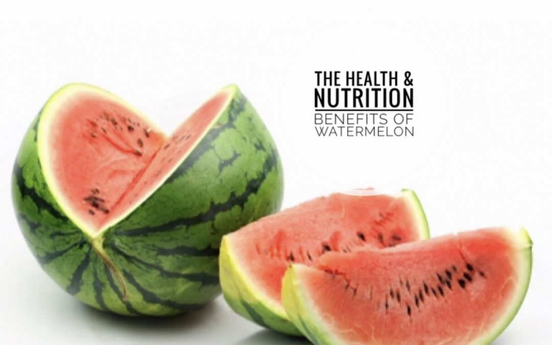 The Nutrition and Health Benefits of Watermelon