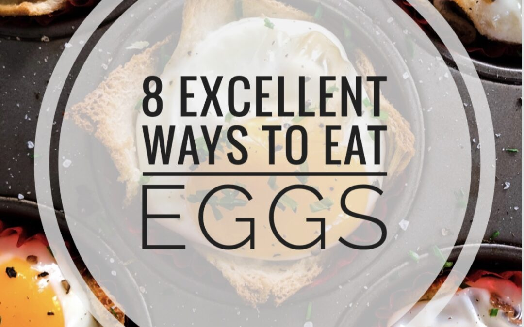 From hard boiled, over-easy and oven baked to in a frittata, scrambled and ian omelet, here are 8 excellent ways to eat eggs.