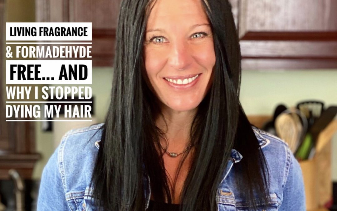Living Fragrance and Formaldehyde Free and Why I stopped Dying My Hair- Heather Mangieri Nutrition