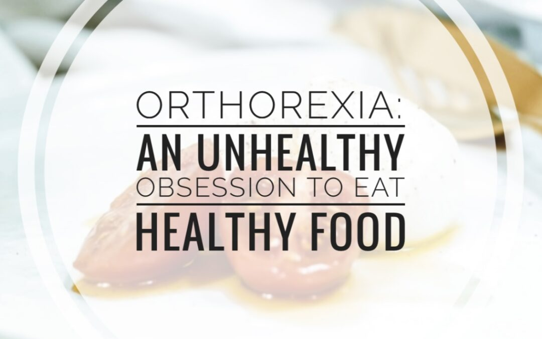 Orthorexia: An Unhealthy Obsession To Eat Healthy